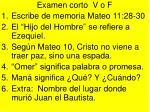 """Examen corto  V o F Escribe de memoria Mateo 11:28-30 El """"Hijo del Hombre"""" se refiere a Ezequiel."""