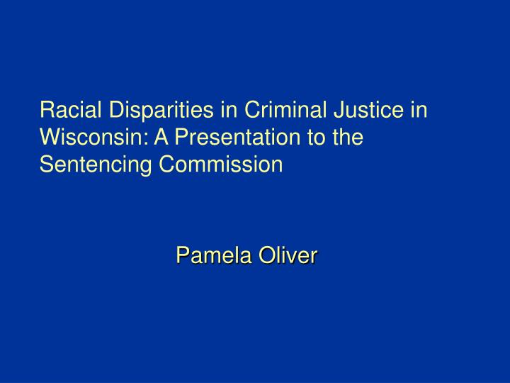 racial disparities in criminal justice in wisconsin a presentation to the sentencing commission n.