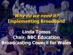 Why do we need it? Implementing Broadband Linda Tomos