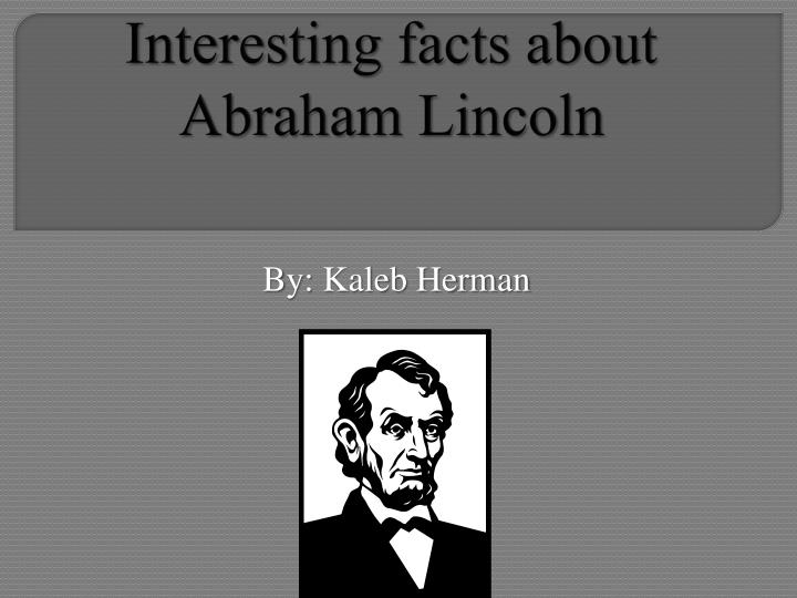 interesting facts about abraham lincoln n.