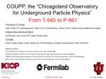 """COUPP, the """"Chicagoland Observatory for Underground Particle Physics"""" From T-945 to P-961"""