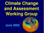 Climate Change and Assessment Working Group     June 2002