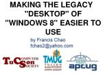 "MAKING THE LEGACY ""DESKTOP"" OF ""WINDOWS 8"" EASIER TO USE"