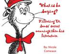 What is he Saying? Filtering Dr. Seuss' secret meanings thru his literature.