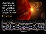 Observational Constraints on the Formation and Properties of Giant Planets Jeff Valenti