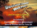 2009 SR WCM Conference Ed Calianese Warning Coordination Meteorologist