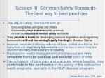 Session III: Common Safety Standards- The best way to best practices