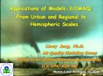 Carey  Jang,  Ph.D. 		Air Quality Modeling Group Office of Air Quality Planning & Standards