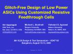 Glitch-Free Design of Low Power ASICs Using Customized Resistive Feedthrough Cells