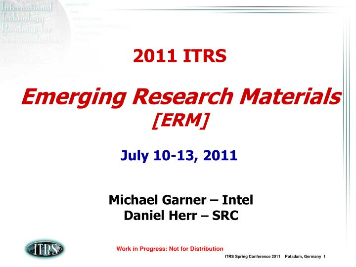 2011 itrs emerging research materials erm july 10 13 2011 n.