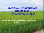 NATIONAL CONFERENCE  KHARIF 2010 –  18 th  & 19 th  March 2010