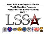 Lone Star Shooting Association Youth Shooting Program Basic Firearms Safety Training STEP 1
