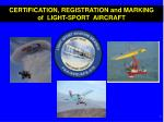 CERTIFICATION, REGISTRATION and MARKING of LIGHT-SPORT AIRCRAFT