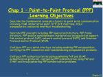 Chap 1 – Point-to-Point Protocol (PPP)   Learning Objectives