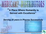 """"""" A Place Where Humanity is  Served with Excellence"""" Serving 20 years in Pharma Successfully"""