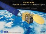 EarthCARE The Earth C loud A erosol and R adiation E xplorer Tobias Wehr