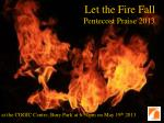 Let the Fire Fall Pentecost Praise 2013
