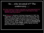 So….who invented it?? The controversy….
