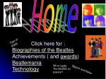 Click here for : Biographies of the Beatles Achievements ( and awards ) Beatlemania Technology