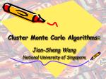 Cluster Monte Carlo Algorithms:  Jian-Sheng Wang National University of Singapore