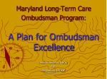 Maryland Long-Term Care Ombudsman Program : A Plan for Ombudsman Excellence