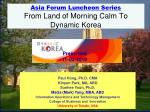 Asia Forum Luncheon Series From Land of Morning Calm To Dynamic Korea
