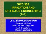 SWC 302   IRRIGATION AND DRAINAGE ENGINEERING  (2+1)