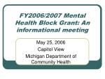 FY2006/2007 Mental Health Block Grant: An informational meeting