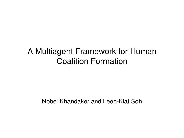 a multiagent framework for human coalition formation n.