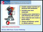 Create custom versions of McGraw-Hill textbooks Include your own materials