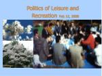 Politics of Leisure and Recreation Feb 12, 2008