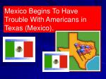 Mexico Begins To Have Trouble With Americans in Texas (Mexico).
