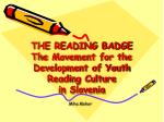 THE READING BADGE  The Movement for the Development of Youth Reading Culture  in Slovenia