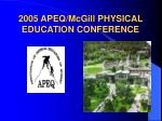 2005 APEQ/McGill PHYSICAL EDUCATION CONFERENCE .