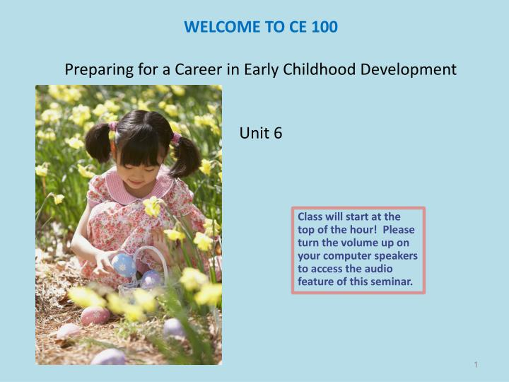 welcome to ce 100 preparing for a career in early childhood development unit 6 n.