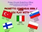 """PROGETTO COMENIUS 2006 / 2009 """"DO YOU PLAY WITH ME?"""""""