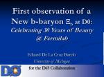 First observation of a New b-baryon  b at D0: Celebrating 30 Years of Beauty @ Fermilab