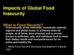 Impacts of Global Food Insecurity What is Food Security?