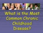 What is the Most Common Chronic Childhood Disease?