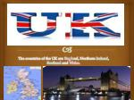 The countries of the UK are Eng la nd, Northern Ireland , Scotland and Wales .