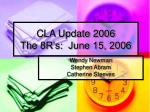 CLA Update 2006 The 8R's:  June 15, 2006