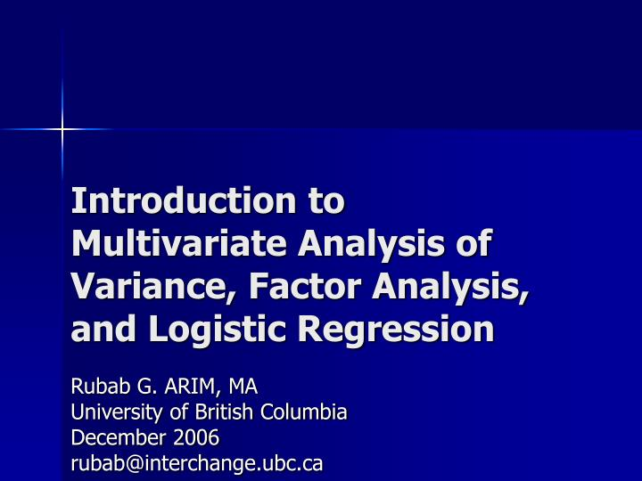 introduction to multivariate analysis of variance factor analysis and logistic regression n.