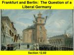 Frankfurt and Berlin: The Question of a Liberal Germany