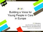 P 4 Y: Building a Voice for  Young People in Care  in Europe