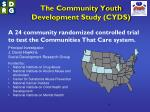 The Community Youth  Development Study (CYDS)