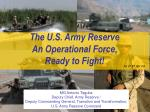 The U.S. Army Reserve An Operational Force, Ready to Fight!
