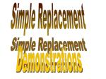 Simple Replacement Demonstrations