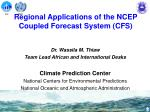 Regional Applications of the NCEP Coupled Forecast System (CFS)
