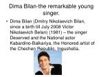 Dima Bilan - the remarkable young singer .