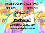 """FINAL YEAR PROJECT (FYP) ERT 423 SESSION 2010/2011 """"PROPOSAL"""""""